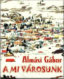 Almási Gábor: A mi városunk