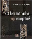 Gyimesi László: Akkor most repültem, vagy nem repültem? – Naná, hogy regény