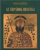 Bakay Kornél: Az Árpádok országa