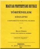 Balogh Ferenc: A magyar protestáns egyház történelem részletei a reformátio korától jelenig