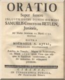Ajtai Abod Mihály: Oratio super funere inlustrissimi domini domini Samuelis comitis de Betlen, junioris, ad Musas Anniacas 20. Martii 1751. mortui, dicta ... publico in templo ... 28. Martii 1751. ...