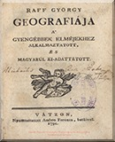 Raff, Georg Christian: Raff György geográfiája a' gyengébbek elméjekhez alkalmaztatott, és magyarúl ki-adattatott